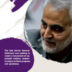 The late martyr General. Soleimani was seeking to create a movement of ops pressed nations,